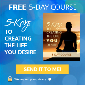 5 Keys to Creating the Life You Desire Course