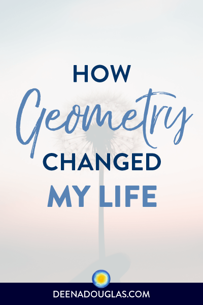 How Geometry Changed My Life!