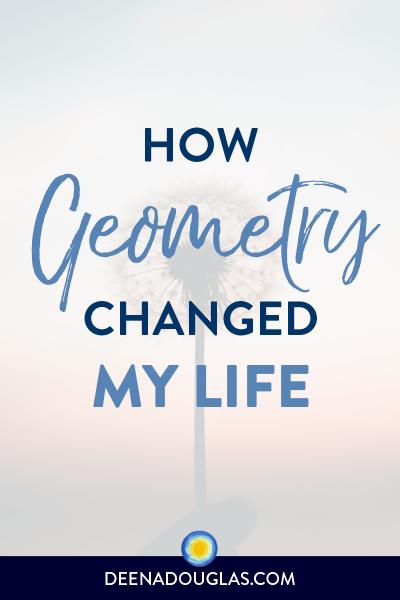How Geometry Changed My Life