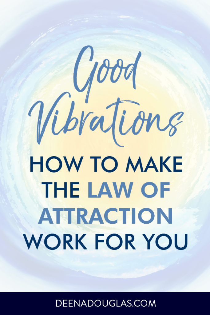 Good Vibrations: How the Law of Attraction Can Work For You