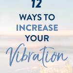12 Ways to Raise Your Vibration