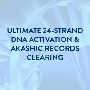 Ultimate 24-Strand DNA Activation & Akashic Records Clearing