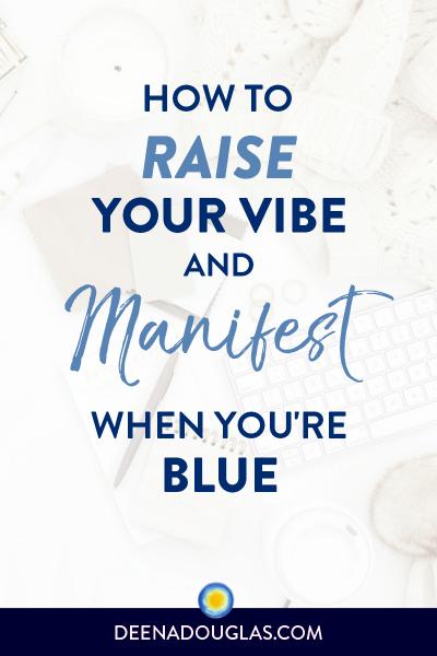 Raise Your Vibration & Manifest When You're Blue