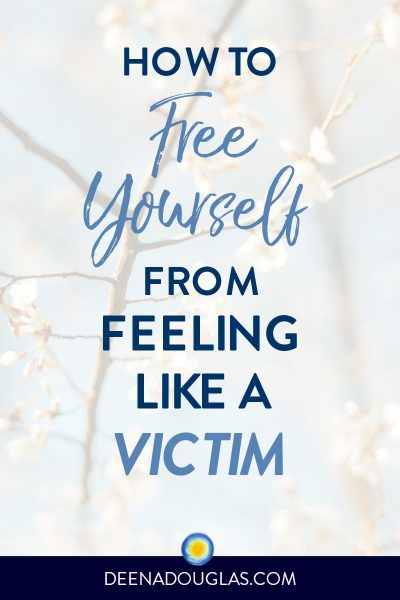 How to Free Yourself from Feeling Like a Victim