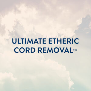Ultimate Etheric Cord Removal™