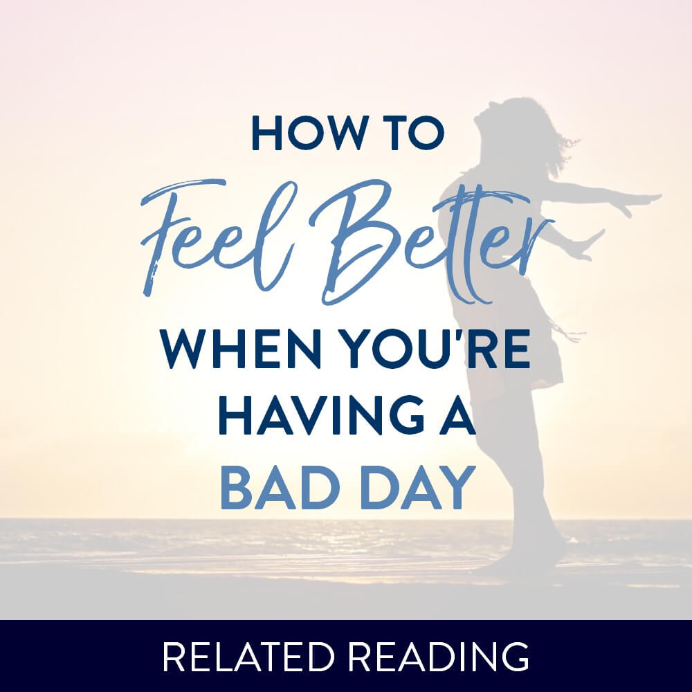 How to Feel Better When You're Having a Bad Day