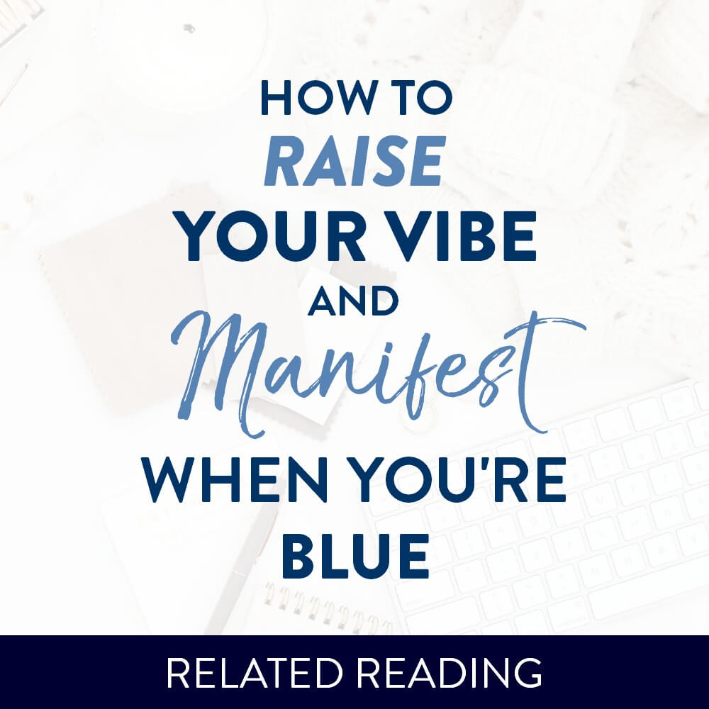 How to Raise Your Vibe & Manifest When You're Down