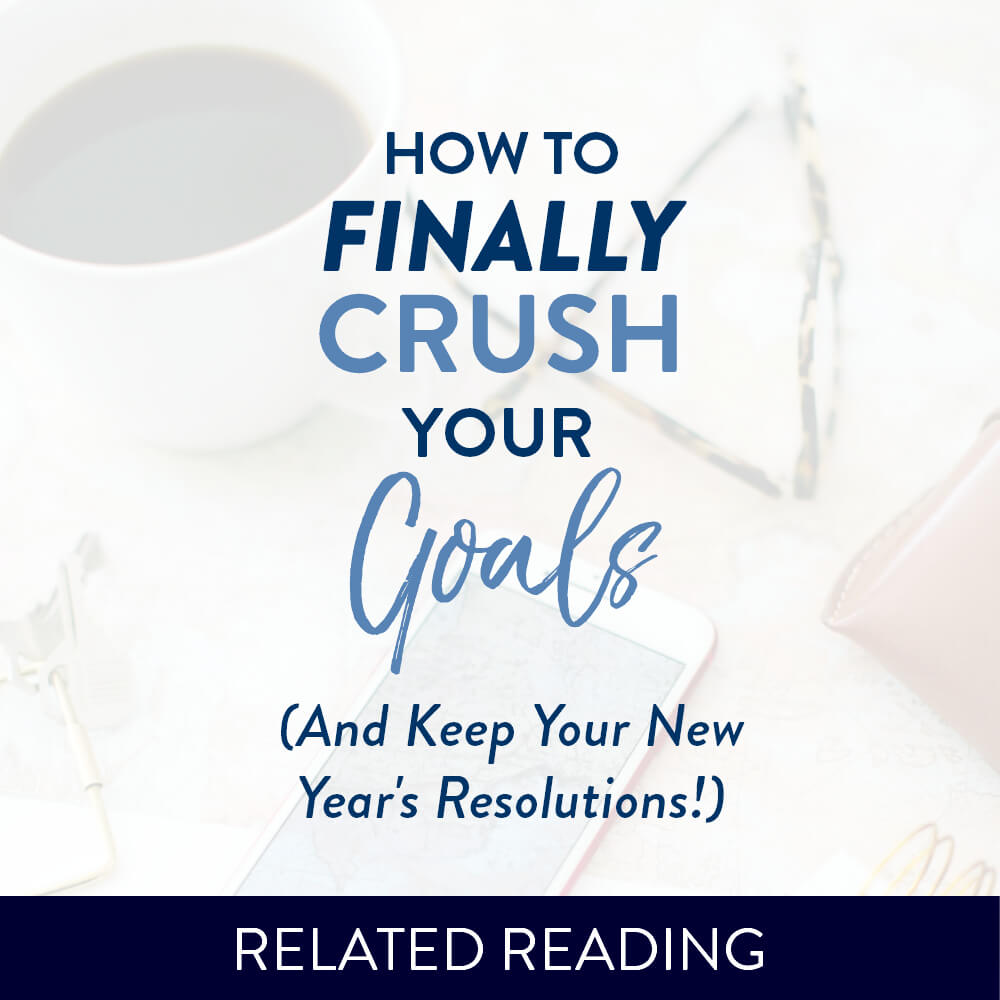 How to Crush Your Goals & Keep Your New Year's Resolutions