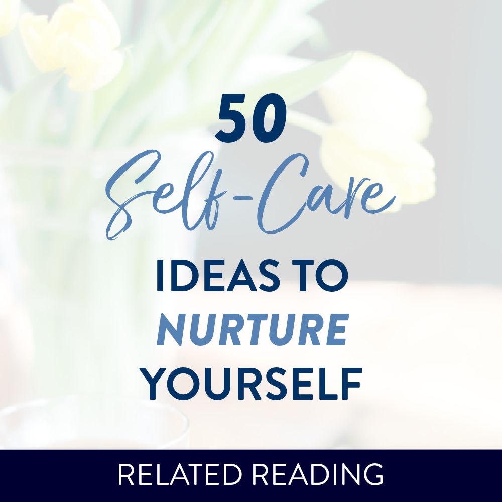 50 Self Care Ideas to Nurture Yourself