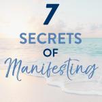 7 Secrets of Manifesting