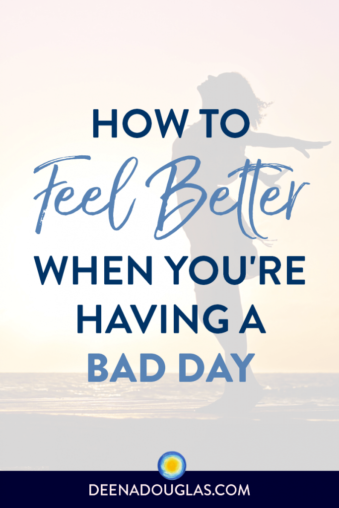 Feel Better When You're Having a Bad Day