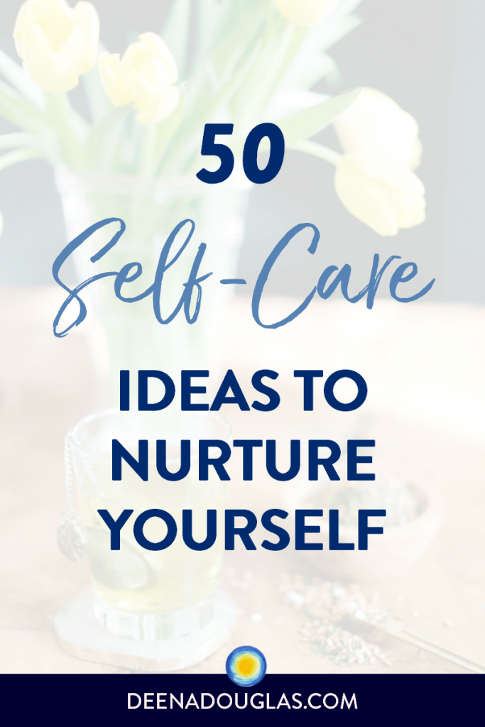 50 Self-Care Ideas to Nurture Yourself