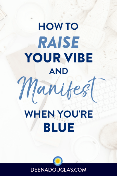 Raise Your Vibration & Manifest When You're Blue
