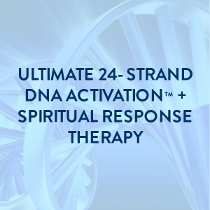 Ultimate 24-Strand DNA Activation™ & Spiritual Response Therapy Clearing