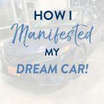 How I Manifested My Dream Car