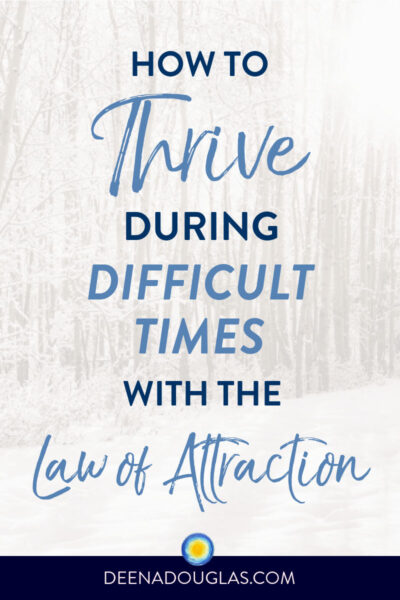 How to Thrive During Difficult Times with the Law of Attraction