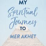 Spiritual Journey to MerAkhet